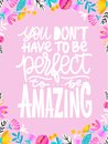 You dont`t have to be perfect to be amazing. Handdrawn illustration. Positive quote made in .Motivational slogan. Inscripti