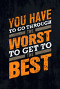 You Have To Go Through The Worst To Get To The Best. Creative Motivation Quote Banner Vector Concept.