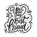 You are my best Friend phrase. Moodern calligraphy. Black ink. Hand drawn vector illustration Royalty Free Stock Photo