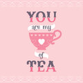 You are my cup of tea card or poster illustration in pink and purple for for greeting cards posters Royalty Free Stock Images