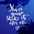 You`re gonna make it after all. Inspiration quote about dreams. Motivational vector typography on blue night sky with Royalty Free Stock Photo