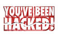 You've Been Hacked 3d Words Identity Theft Online Security Crime Royalty Free Stock Photo