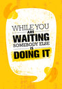 While You Are Waiting Somebody Else Is Doing It. Inspiring Creative Motivation Quote Poster Template. Royalty Free Stock Photo