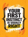 Your First Instinct Is Usually Right. Inspiring Creative Motivation Quote Poster Template. Royalty Free Stock Photo