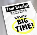 Your receipt you saved big time store purchases sale discount words on a voucher or proof of purchase and to illustrate savings Royalty Free Stock Image