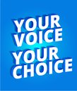 Your voice your choice. Political slogan. Parliamentary elections. 3d letters on a blue background. Promotion poster. Slogan, call