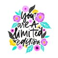 Yuo are a limited edition. Handdrawn illustration. Positive quote made in vector.Motivational slogan. Inscription for t