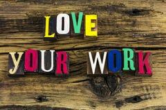 Älska din arbetsmotivationboktryck Arkivfoton