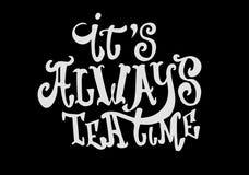 Él postal del tiempo del té del ` s siempre Ejemplo de la tinta Caligrafía moderna del cepillo Ilustración del vector Foto de archivo libre de regalías