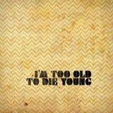 Είμαι πάρα πολύ παλαιός για να πεθάνω νεολαίες Στοκ εικόνα με δικαίωμα ελεύθερης χρήσης