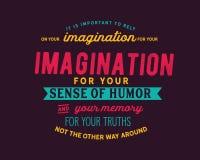 Είναι σημαντικό να στηριχθεί στη φαντασία σας για την αίσθηση χιούμορ σας και τη μνήμη σας για τα truths σας ελεύθερη απεικόνιση δικαιώματος