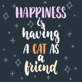 Η ευτυχία έχει μια γάτα δεδομένου ότι ένας φίλος - δώστε τη συρμένη φράση εγγραφής για τους ζωικούς εραστές στο σκούρο μπλε υπόβα ελεύθερη απεικόνιση δικαιώματος