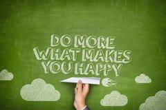 Κάνετε περισσότερων αυτό που σας κάνει την ευτυχή έννοια Στοκ Εικόνες
