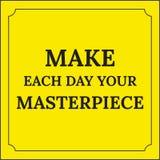 Κινητήριο απόσπασμα Κάνετε κάθε μέρα το αριστούργημά σας Στοκ Εικόνες