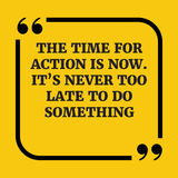 Κινητήριο απόσπασμα Ο χρόνος για τη δράση είναι τώρα Λα Itï ¿ ½ s ποτέ επίσης Στοκ εικόνες με δικαίωμα ελεύθερης χρήσης