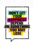 Μην αφήστε την ευτυχία σας να εξαρτηθεί από κάτι που μπορείτε να χάσετε Ενθαρρυντικό δημιουργικό απόσπασμα κινήτρου ελεύθερη απεικόνιση δικαιώματος
