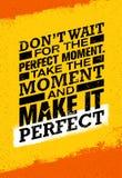 Μην περιμένετε την τέλεια στιγμή Πάρτε τη στιγμή και την καταστήστε τέλεια Ενθαρρυντικό δημιουργικό απόσπασμα κινήτρου Στοκ Φωτογραφία
