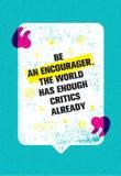 Να είστε ένα Encourager που ο κόσμος έχει αρκετούς κριτικούς ήδη Έμπνευση του δημιουργικού αποσπάσματος κινήτρου με τη λεκτική φυ Στοκ Εικόνα