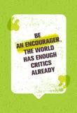Να είστε ένα Encourager που ο κόσμος έχει αρκετούς κριτικούς ήδη Έμπνευση του δημιουργικού αποσπάσματος κινήτρου με τη λεκτική φυ Στοκ Εικόνες