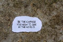 Να είστε η αλλαγή που επιθυμείτε να δείτε στον κόσμο στοκ φωτογραφίες