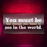Να είστε η αλλαγή που θέλετε. Στοκ φωτογραφία με δικαίωμα ελεύθερης χρήσης