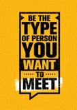 Να είστε ο τύπος προσώπου που θέλετε να συναντηθείτε Ενθαρρυντικό δημιουργικό απόσπασμα κινήτρου Διανυσματικό έμβλημα τυπογραφίας Στοκ Εικόνα