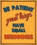Να είστε υπομονετικά μεγάλα πράγματα έχει τις μικρές αρχές Στοκ Εικόνες