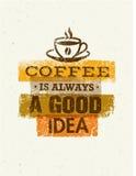 Ο καφές είναι πάντα μια καλή ιδέα Δημιουργική διανυσματική έννοια τυπογραφίας Grunge Στοκ φωτογραφία με δικαίωμα ελεύθερης χρήσης