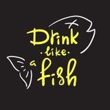 Ποτό όπως ένα ψάρι - χειρόγραφο αστείο κινητήριο απόσπασμα Αμερικανικό λαϊκό ιδίωμα, αστικό λεξικό, αγγλικό phraseologism απεικόνιση αποθεμάτων