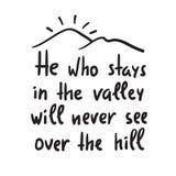 Που μένει στην κοιλάδα δεν θα δει ποτέ πέρα από το λόφο - εμπνεύστε και κινητήριο απόσπασμα Απεικόνιση αποθεμάτων