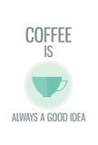 σύγχρονη αφίσα Ο καφές είναι πάντα μια καλή ιδέα Στοκ εικόνα με δικαίωμα ελεύθερης χρήσης