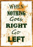 Το απόσπασμα κινήτρου όταν δεν πηγαίνει δεξιά τίποτα πηγαίνει αριστερή διανυσματική αφίσα απεικόνιση αποθεμάτων