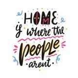 Το σπίτι είναι όπου οι άνθρωποι arent Συρμένη χέρι διανυσματική εγγραφή Κινητήριο εμπνευσμένο απόσπασμα διανυσματική απεικόνιση