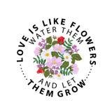 Το σύνθημα τυπογραφίας με το λουλούδι αυξήθηκε Η αγάπη είναι όπως τα λουλούδια τους ποτίζει και τους άφησε να αυξηθούν ελεύθερη απεικόνιση δικαιώματος