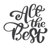 Вся самая лучшая каллиграфия вектора текста помечая буквами положительную цитату, дизайн для плакатов, рогулек, футболок, карточе иллюстрация вектора