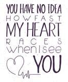 Иллюстрация вектора цитаты литерности руки воодушевляя - вы не имеете никакую идею как быстро мое сердце участвует в гонке когда  Стоковая Фотография