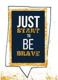 Как раз начните быть Brqave Грубый мотивационный плакат иллюстрация вектора
