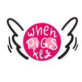 Когда свиньи летают - воодушевить и мотивационная цитата Английский идиоматизм, помечая буквами Сленг молодости Печать для вдохно иллюстрация вектора
