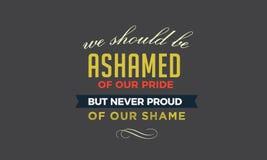 Мы должны быть пристыженный нашей гордости иллюстрация штока