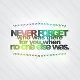 Никогда не забывайте кто было там для вас когда никто больше было Стоковое фото RF
