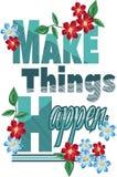 Печать одеяния Сделайте вещи случиться цветки цитат Графический дизайн для футболки Стоковые Изображения