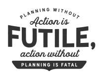 Планирование без действия безрезультатно, действие без планирования смертоносно бесплатная иллюстрация