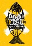 Только мертвые рыбы идут с подачей Воодушевлять помечающ буквами творческий состав цитаты мотивировки Оформление вектора бесплатная иллюстрация