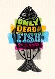 Только мертвые рыбы идут с подачей Воодушевлять помечающ буквами творческий состав цитаты мотивировки Оформление вектора иллюстрация вектора
