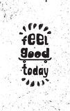 Чувство хорошее сегодня Мотивационный плакат grunge Стоковое фото RF