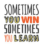 Шаблон для дизайна иногда вы выигрываете, иногда вы текста учите, цитата мотивировки дела, положительное оформление Стоковые Изображения RF