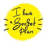 Я имею секретный план - рукописную смешную цитату Напечатайте для воодушевлять мотивационный плакат, футболку, сумки иллюстрация вектора