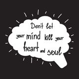 不要让您的头脑杀害您的心脏和灵魂 免版税库存照片