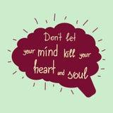 不要让您的头脑杀害您的心脏和灵魂 免版税库存图片