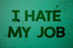 文字笔记陈列我恨我的工作 陈列企业的照片恨您的烦恶您的公司坏事业想法messag的位置 免版税图库摄影